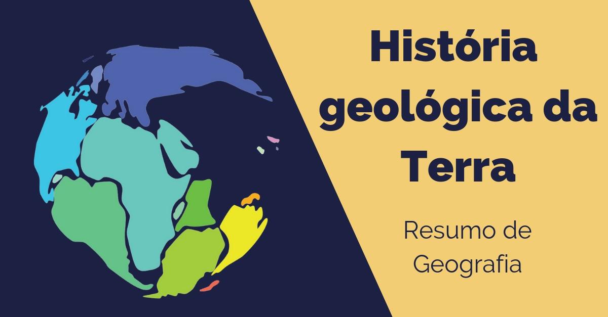 Geologia Da Terra E Sua História Resumo De Geografia Para